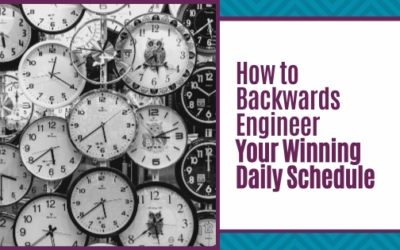 How to Backwards Engineer Your Winning Daily Schedule